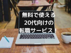 「無料で使える!」20代・第二新卒向け最強の転職サービス3選!